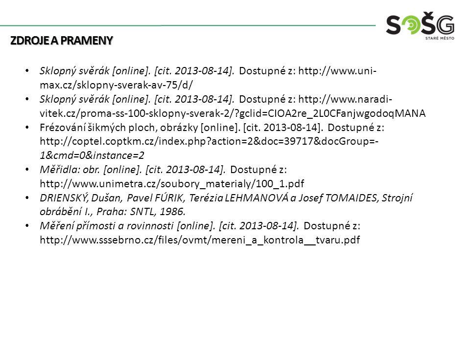 Zdroje a prameny Sklopný svěrák [online]. [cit. 2013-08-14]. Dostupné z: http://www.uni-max.cz/sklopny-sverak-av-75/d/